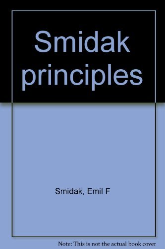 Smidak Principles. Action and Re-Action, Power and Responsibility, Metus (positive fear), Ignotum (the unknown) by Emil F Smidak (1994-09-05)