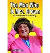 [(The Man Who is Mrs.Brown: The Unauthorised Brendan O'Carroll Story )] [Author: David O'Dornan] [Dec-2013]
