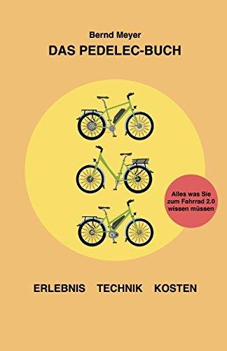 Das Pedelec-Buch: Alles, was Sie zum Fahrrad 2.0 wissen müssen - Erlebnis, Technik, Kosten