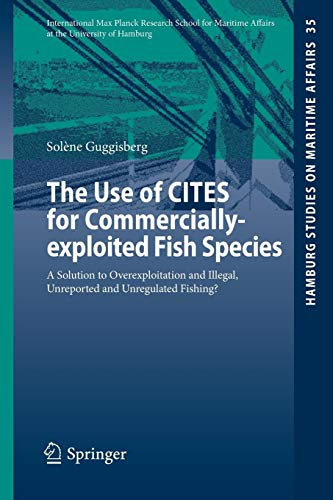 The Use of CITES for Commercially-exploited Fish Species: A Solution to Overexploitation and Illegal, Unreported and Unregulated Fishing? (Hamburg Studies on Maritime Affairs, Band 35)