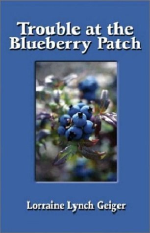 Trouble at the Blueberry Patch by Geiger, Lorraine Lynch (2002) Paperback