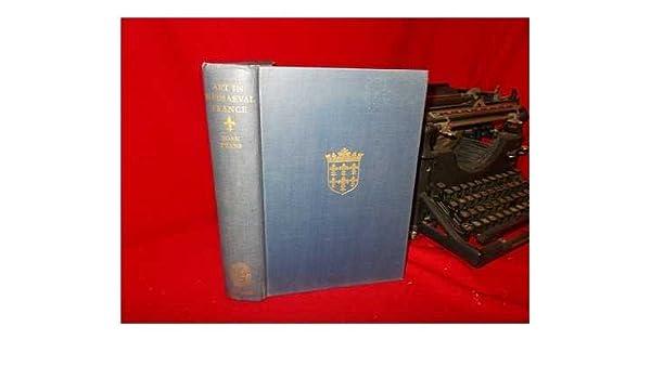 Map France 987.Art In Mediaeval France 987 1498 Amazon Co Uk Joan 1893 1977