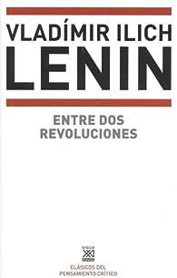 Entre dos revoluciones par  Vladimir Ilich Lenin