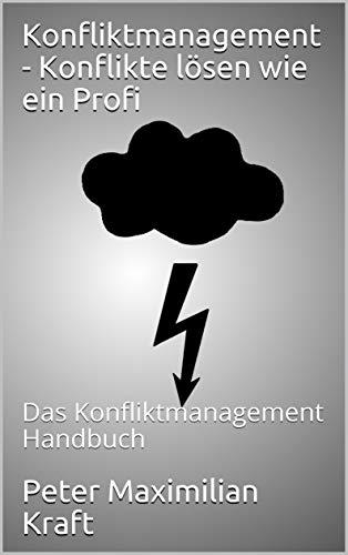 Konfliktmanagement - Konflikte lösen wie ein Profi: Das Konfliktmanagement Handbuch (Kommunikation 1)