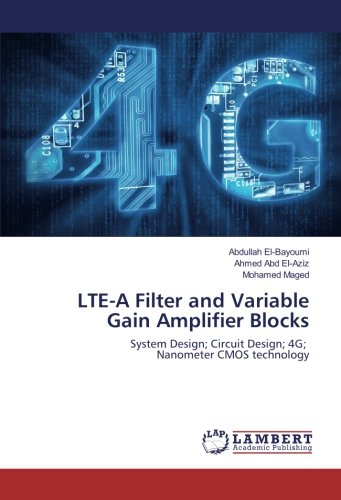 LTE-A Filter and Variable Gain Amplifier Blocks: System Design; Circuit Design; 4G; Nanometer CMOS technology Cmos-system