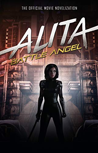 Alita: Battle Angel - The Official Movie Novelization (Alita Battle Angel Film Tie in) (Battle Angel Alita 2)
