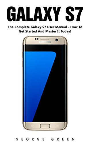 galaxy-s7-the-complete-galaxy-s7-user-manual-how-to-get-started-and-master-it-today-s7-edge-android-