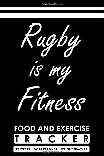 Food and Exercise Tracker 12 Weeks Meal Planner Weight Tracker, Rugby is my Fitness: Blank Fill in Fitness and Eating Habits Journal for a Rugby Player por Cyto Tai
