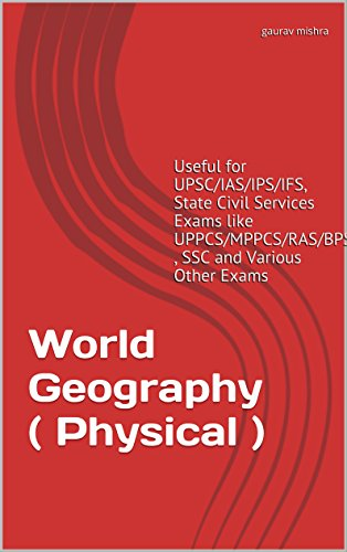 World Geography ( Physical ): Useful for UPSC/IAS/IPS/IFS, State Civil Services Exams...