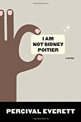 I Am Not Sidney Poitier: A Novel Original Edition by Everett, Percival published by Graywolf Press (2009)