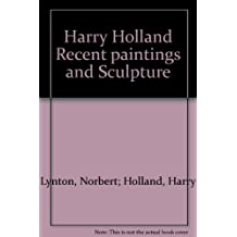 Harry Holland Recent paintings and Sculpture