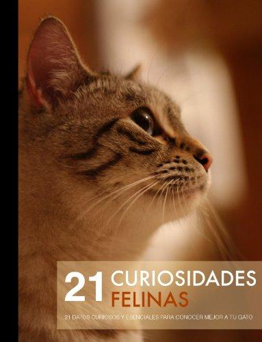 21 Curiosidades felinas (Versión ilustrada): 21 datos curiosos y escenciales para conocer mejor a tu gato (Colección Todo sobre Gatos nº 1) por David Rueda