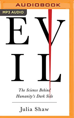Evil: The Science Behind Humanity's Dark Side