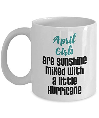 April Girls Are Sunshine Mixed With A Little Hurricane Birthday Coffee & Tea Gift Mug For A Girl Who Was Born In April (11oz) (Die Girls Hurricane)