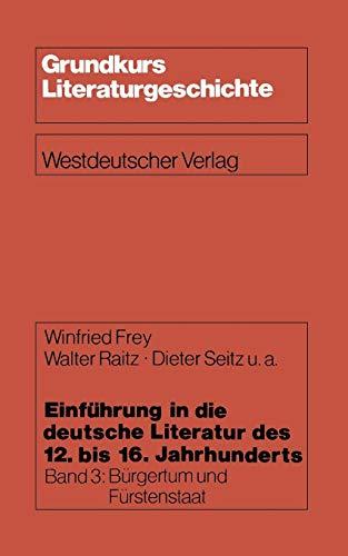 Einführung in die deutsche Literatur des 12.-16. Jahrhunderts, Bd.3, Bürgertum und Fürstenstaat 15./16. Jahrhundert (Grundkurs Literaturgeschichte)