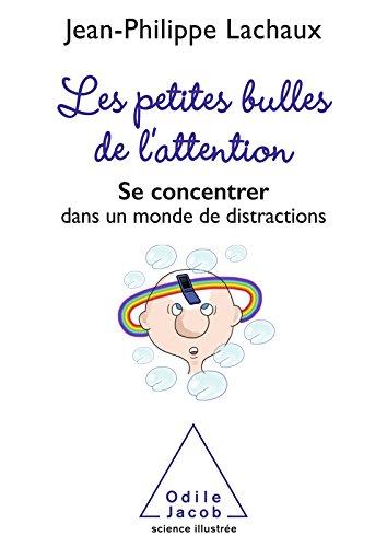 Les Petites bulles de lattention: Se concentrer dans un monde de distractions