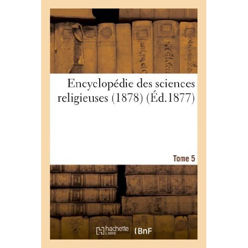 Encyclopedie Des Sciences Religieuses. Tome 5 (1878) (Religion) by Sans Auteur (2013-04-03)