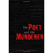 The Poet and the Murderer: A True Story of Literary Crime and the Art of Forgery