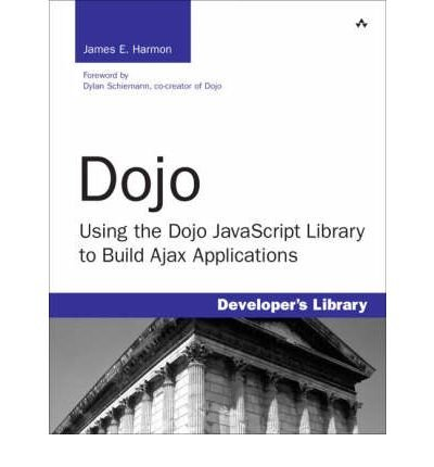 Dojo: Using the Dojo JavaScript Library to Build AJAX Applications (Developer's Library) (Paperback) - Common
