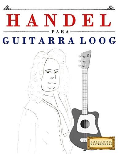 Handel para Guitarra Loog: 10 Piezas Fáciles para Guitarra Loog Libro para Principiantes