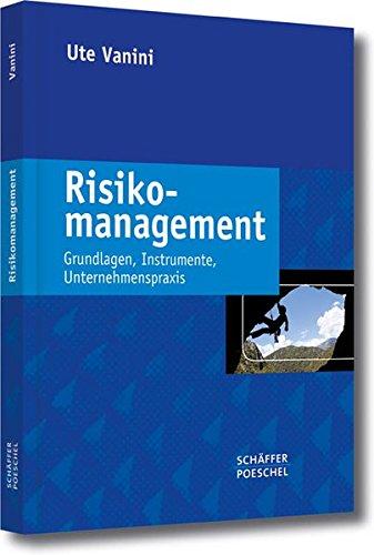 Risikomanagement: Grundlagen - Instrumente - Unternehmenspraxis