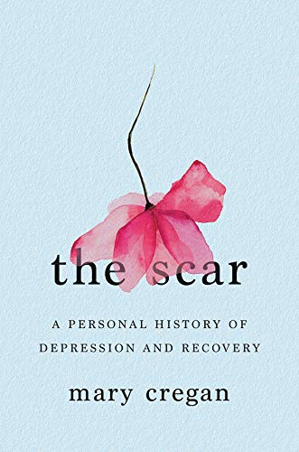 The Scar: A Personal History of Depression and Recovery (English Edition)