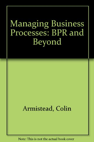 Managing Business Processes: BPR and Beyond
