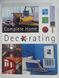 COMPLETE HOME DECORATING: A STEP-BY-STEP GUIDE TO ACHIEVING THE BEST RESULTS FOR YOUR HOME. (1st Edition)