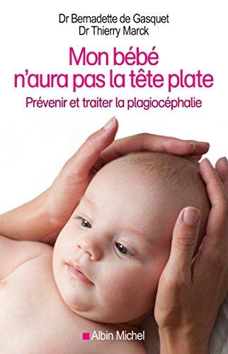 Mon bébé n'aura pas la tête plate : Prévenir et traiter la plagiocéphalie (ESSAIS DOC.) (French Edition)