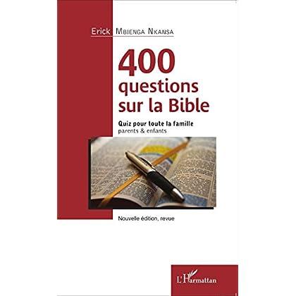 400 questions sur la Bible: Quiz pour toute la famille - parents & enfants - Nouvelle édition, revue