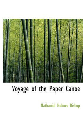 [Voyage of the Paper Canoe] (By: Nathaniel Holmes Bishop) [published: August, 2008]