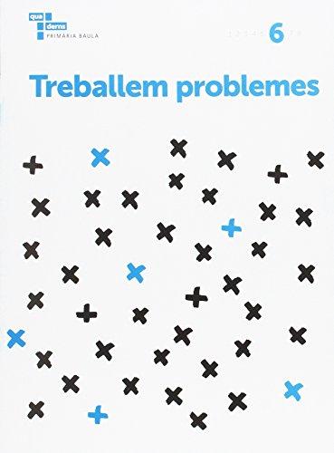 Treballem problemes 6 Primària Baula (Projecte Quaderns Primària Baula)