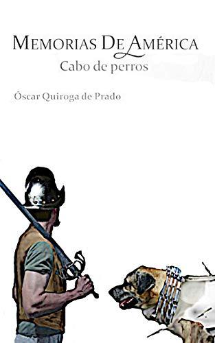 Memorias de América: Cabo de perros por Óscar Quiroga de Prado