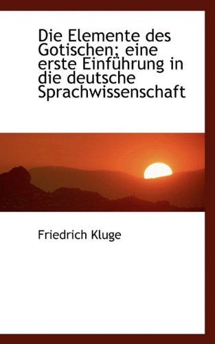 Die Elemente des Gotischen: Eine erste Einführung in die deutsche Sprachwissenschaft (Gotische Elemente)