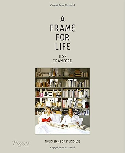 A Frame for Life: The Designs of Studioilse: Written by Ilse Crawford, 2014 Edition, Publisher: Rizzoli International Publications [Hardcover] thumbnail