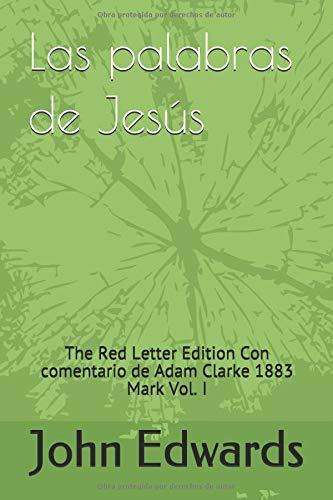 Las palabras de Jesús: The Red Letter Edition Con comentario de Adam Clarke 1883 Mark Vol. I