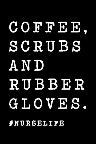 Dot Scrubs (Coffee, Scrubs and Rubber Gloves. #Nurselife: Dot Bullet Notebook/Journal For Nurses, Nursing Students, Nurse Practitioners and Coffee Lovers)
