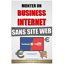 Monter Un Business Internet Sans Site Web: Le Nouveau Syst???me Complet Pour Devenir Riche Sur Internet Avec Ses Textes Et Vid??os En D??marrant De Z??ro, Juste Avec Facebook Et Youtube. by Remy Roulier (2016-02-02)