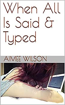 When All Is Said & Typed by [Wilson, Aimee]