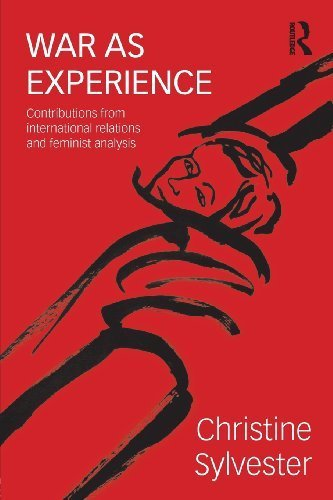 War as Experience: Contributions from International Relations and Feminist Analysis (War, Politics and Experience) 1st edition by Sylvester, Christine (2012) Paperback