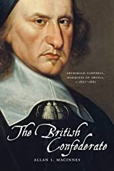 The British Confederate: Archibald Campbell, Marquess of Argyll, c1607-1661