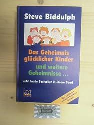 Das Geheimnis glücklicher Kinder. Steve Biddulph. Ill. von Allan Storman. [Übers. aus dem Engl.: Heino Nimritz], KidsWorld