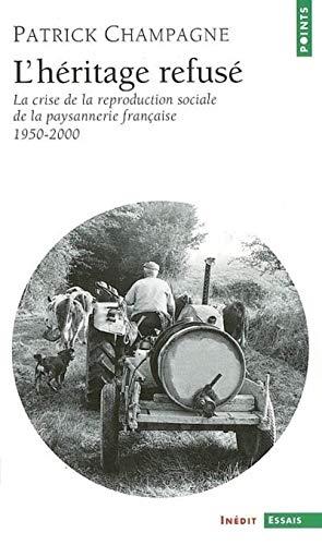 L'Héritage refusé : La Crise de la reproduction sociale de la paysannerie française, 1950-2000 par Patrick Champagne