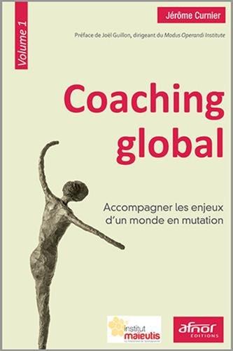 Coaching global - Volume 1: Accompagner les enjeux d'un monde en mutation. par Jérôme Curnier