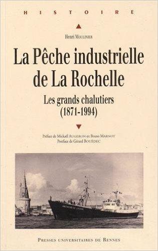 La pche industrielle de La Rochelle : Les grands chalutiers (1871-1994) de Grard Boudec (Postface),Henri Moulinier ,Mickal Augeron (Prface) ( 20 juillet 2015 )