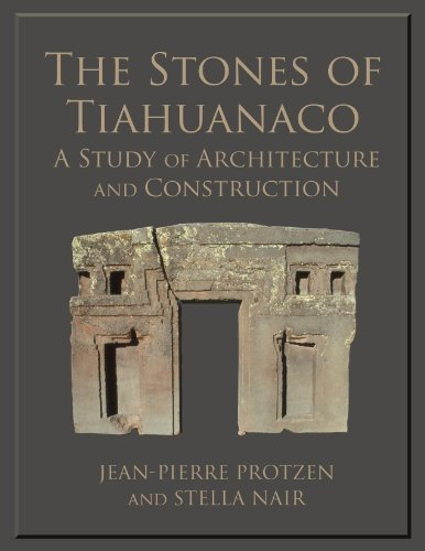 The Stones of Tiahuanaco: A Study of Architecture and Construction (Monograph) by Jean-Pierre Protzen (2013-02-15)
