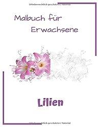 Lilien Malbuch für Erwachsene: 50 schöne Blumen Malbilder zum Ausmalen und Relaxen
