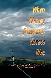 When History Fractures, Heroes Rise: A collection of short stories
