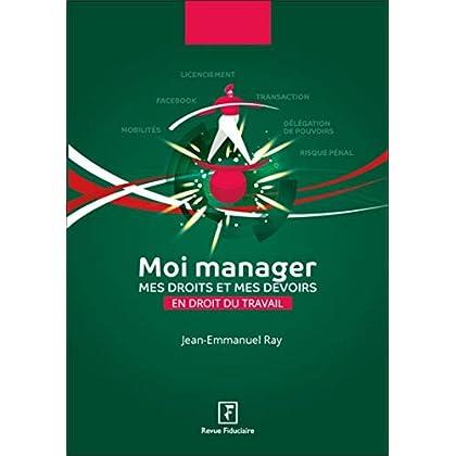 Moi manager: Mes droits et mes devoirs en droit du travail