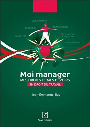 Moi manager: Mes droits et mes devoirs en droit du travail par Jean-Emmanuel Ray